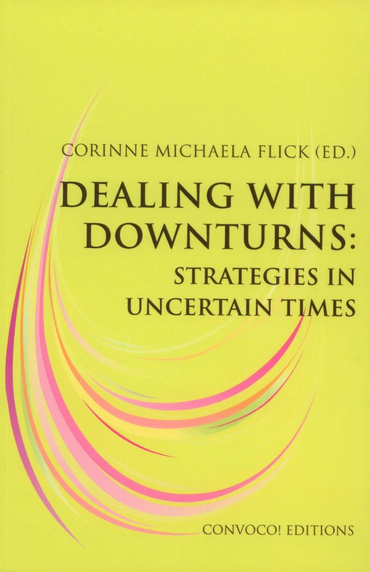 Dealing with Downturns: Strategies in Uncertain Times, Bild: Ed. by Corinne Michaela Flick. London: Convoco! Editions, 2014..