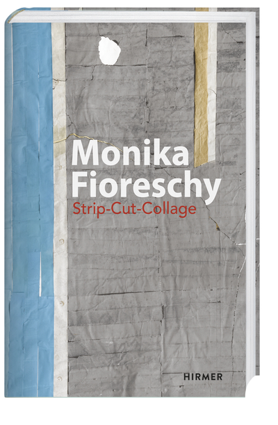 Monika Fioreschy: Strip-Cut-Collage | München: Hirmer, 2016.